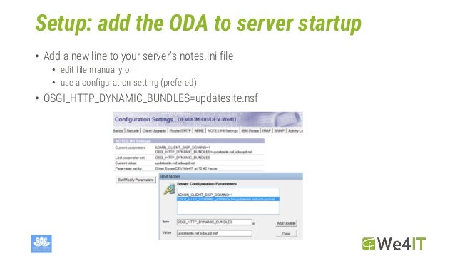 Setup: add the ODA to server startup • Add a new line to your server's notes.ini file • edit file manually or • use a conf...