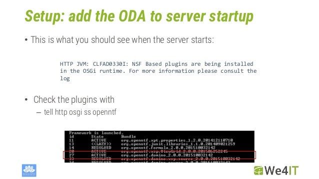 Setup: add the ODA to server startup • This is what you should see when the server starts: HTTP JVM: CLFAD0330I: NSF Based...