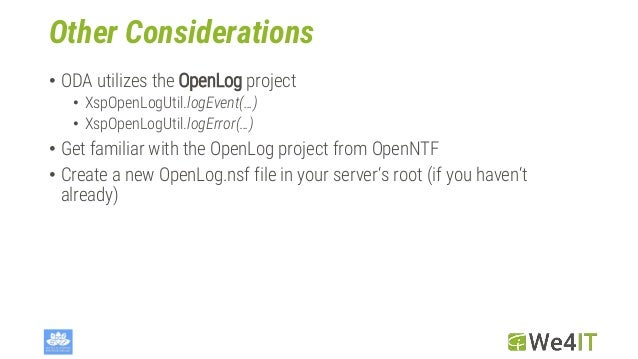 Other Considerations • ODA utilizes the OpenLog project • XspOpenLogUtil.logEvent(…) • XspOpenLogUtil.logError(…) • Get fa...