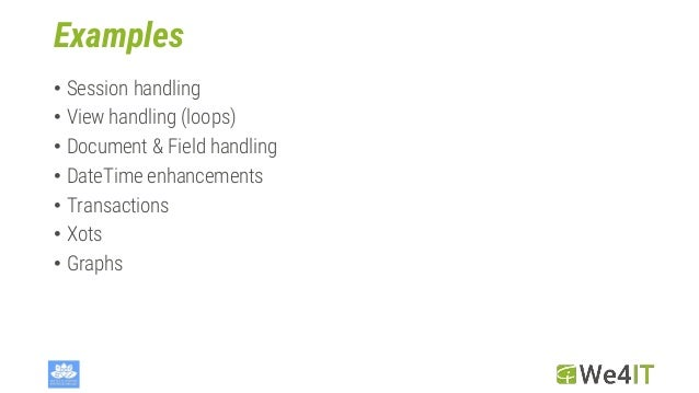 Examples • Session handling • View handling (loops) • Document & Field handling • DateTime enhancements • Transactions • X...