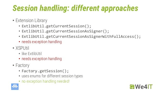 Session handling: different approaches • Extension Library • ExtlibUtil.getCurrentSession(); • ExtlibUtil.getCurrentSessio...