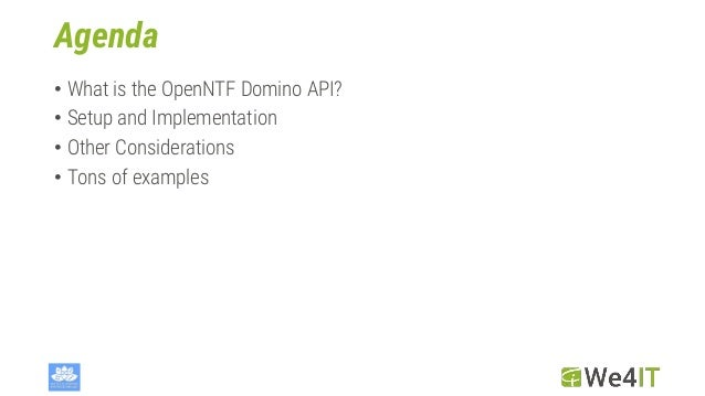 Agenda • What is the OpenNTF Domino API? • Setup and Implementation • Other Considerations • Tons of examples