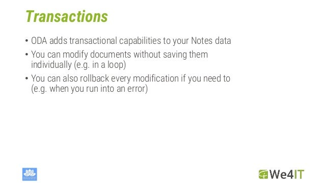 Transactions • ODA adds transactional capabilities to your Notes data • You can modify documents without saving them indiv...
