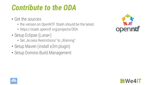 Contribute to the ODA • Get the sources • the version on OpenNTF Stash should be the latest • https://stash.openntf.org/pr...