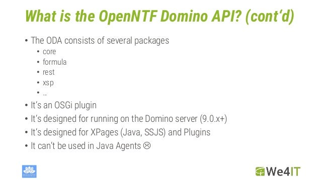 What is the OpenNTF Domino API? (cont'd) • The ODA consists of several packages • core • formula • rest • xsp • … • It's a...