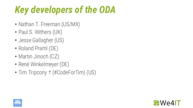Key developers of the ODA • Nathan T. Freeman (US/MX) • Paul S. Withers (UK) • Jesse Gallagher (US) • Roland Praml (DE) • ...