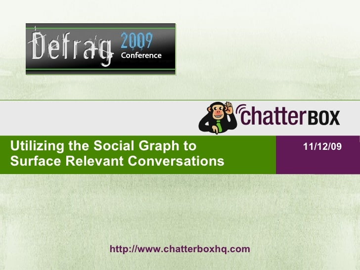 Utilizing the Social Graph to Surface Relevant Conversations http://www.chatterboxhq.com
