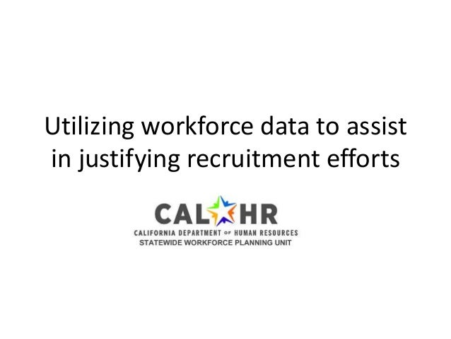 Utilizing workforce data to assist in justifying recruitment efforts