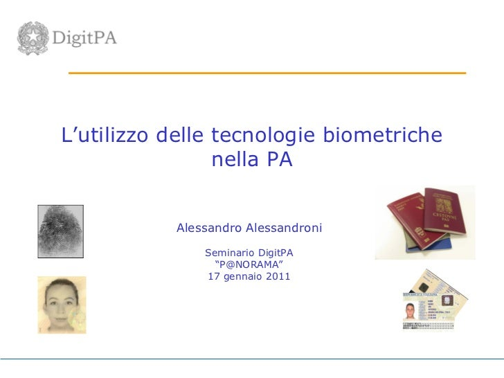 L'utilizzo delle tecnologie biometriche                 nella PA           Alessandro Alessandroni               Seminario...