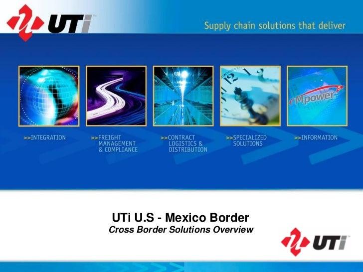 UTi U.S - Mexico BorderCross Border Solutions Overview