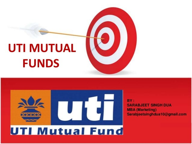 UTI MUTUAL  FUNDS             BY :             SARABJEET SINGH DUA             MBA (Marketing)             Sarabjeetsinghd...