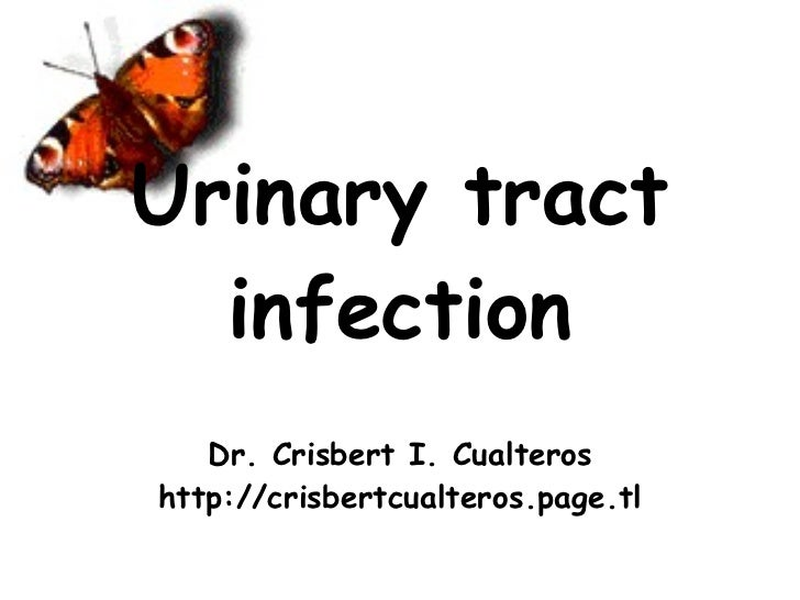 Urinary tract infection Dr. Crisbert I. Cualteros http://crisbertcualteros.page.tl