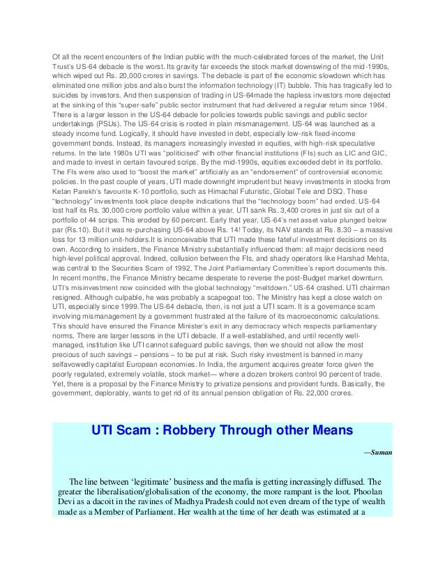 Of all the recent encounters of the Indian public with the much-celebrated forces of the market, the Unit Trust's US-64 de...