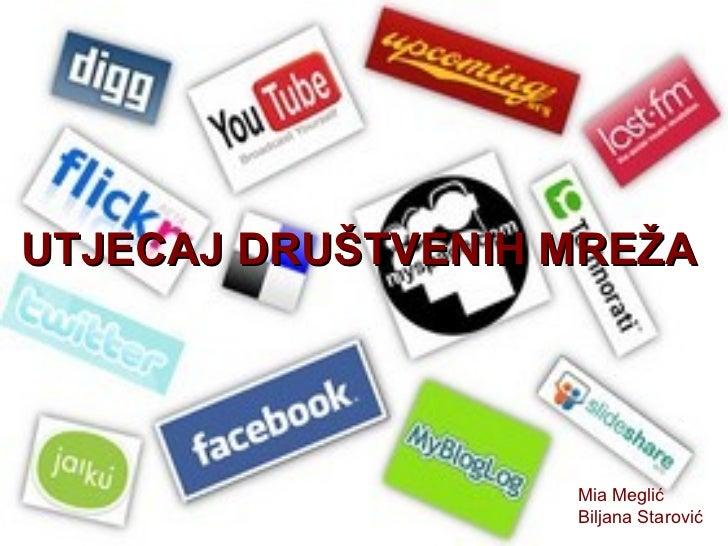 UTJECAJ DRUŠTVENIH MREŽA Mia Meglić Biljana Starović UTJECAJ DRUŠTVENIH MREŽA