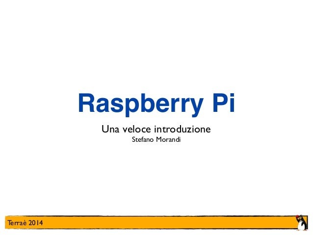 Terraè 2014 Raspberry Pi Una veloce introduzione  Stefano Morandi