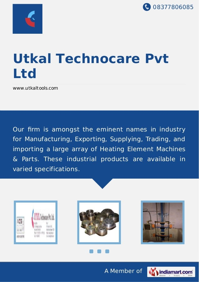 08377806085 A Member of Utkal Technocare Pvt Ltd www.utkaltools.com Our firm is amongst the eminent names in industry for M...