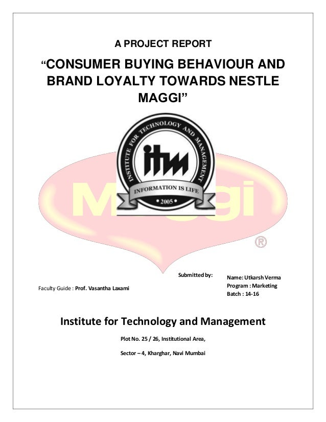 "brand loyalty and consumer buying behaviour towards maggi a project report ""consumer buying behaviour and brand loyalty towards nestle maggi"" submitted by"