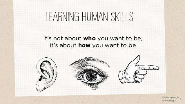 It's not about who you want to be, it's about how you want to be @ellengeraghty @kreategirl LEARNING HUMAN SKILLS