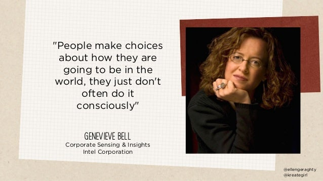 """""""People make choices about how they are going to be in the world, they just don't often do it consciously"""" Genevieve Bell ..."""