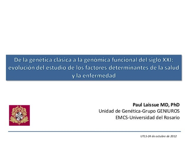 Paul Laissue MD, PhDUnidad de Genética-Grupo GENIUROS       EMCS-Universidad del Rosario                  UTLS-24 de octub...