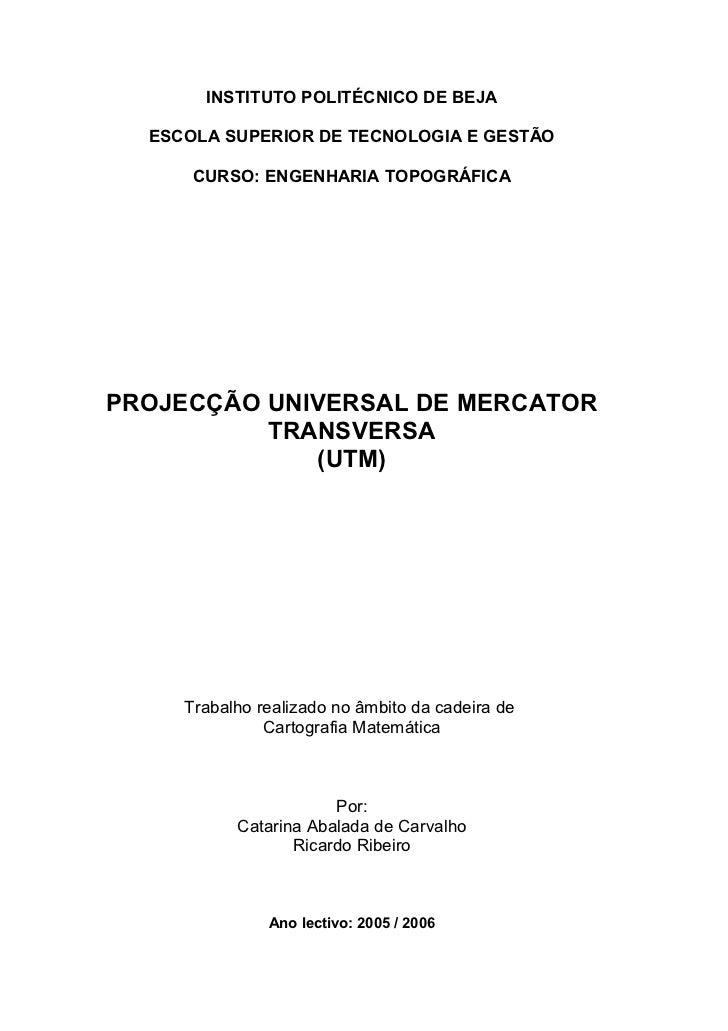 INSTITUTO POLITÉCNICO DE BEJA  ESCOLA SUPERIOR DE TECNOLOGIA E GESTÃO      CURSO: ENGENHARIA TOPOGRÁFICAPROJECÇÃO UNIVERSA...
