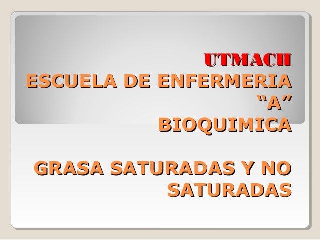 "UTMACH ESCUELA DE ENFERMERIA ""A"" BIOQUIMICA GRASA SATURADAS Y NO SATURADAS"