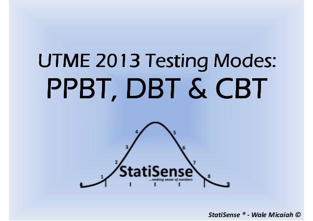 StatiSense ® - Wale Micaiah ©UTMEUTMEUTMEUTME 2013 Testing Modes:2013 Testing Modes:2013 Testing Modes:2013 Testing Modes:...