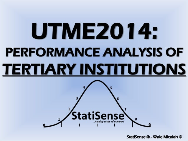 StatiSense ® - Wale Micaiah © UTME2014: PERFORMANCE ANALYSIS OF TERTIARY INSTITUTIONS