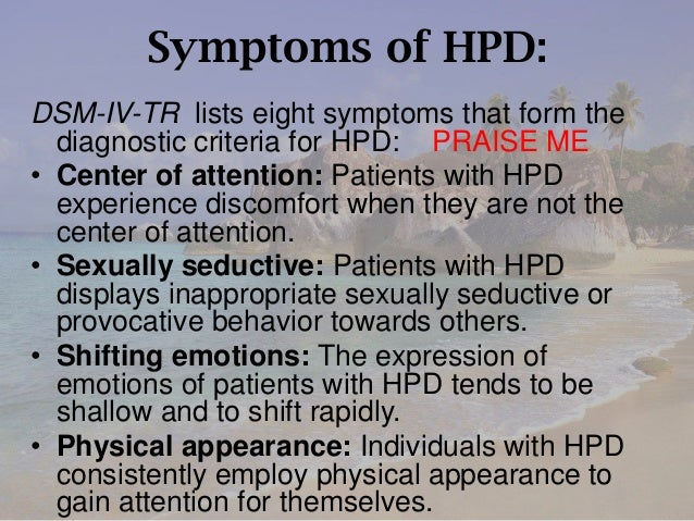 the diagnosis and treatment of patients with histrionic personality disorder Diagnosis approach history and exam a significant challenge confronting primary care physicians in the treatment of patients with personality disorders involves management of acute/emergent situations histrionic personality disorder.
