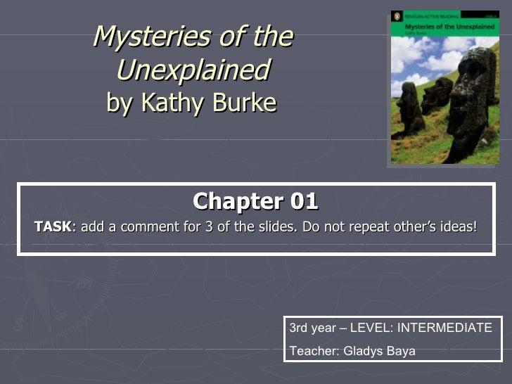 Mysteries of the Unexplained by Kathy Burke Chapter 01 TASK : What do you remember about these mysteries? Enter a comment ...