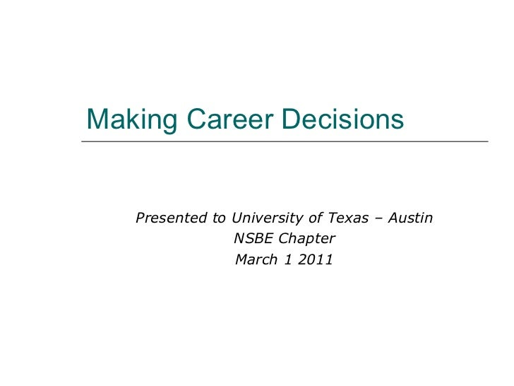 Making Career Decisions Presented to University of Texas – Austin NSBE Chapter March 1 2011