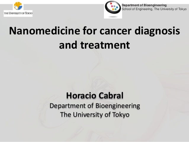 Department of Bioengineering School of Engineering, The University of Tokyo  Nanomedicine for cancer diagnosis and treatme...