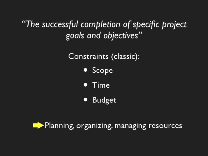 """""""The successful completion of specific project            goals and objectives""""              Constraints (classic):        ..."""