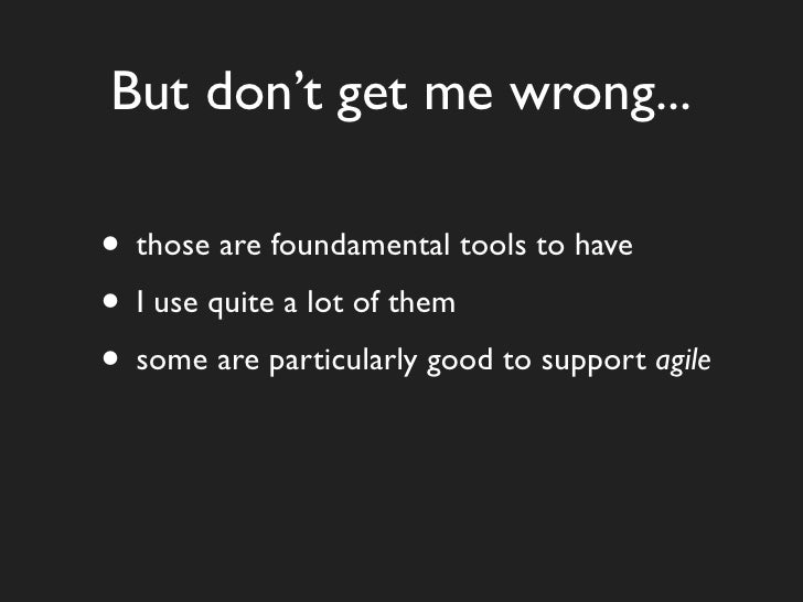But don't get me wrong...  • those are foundamental tools to have • I use quite a lot of them • some are particularly good...