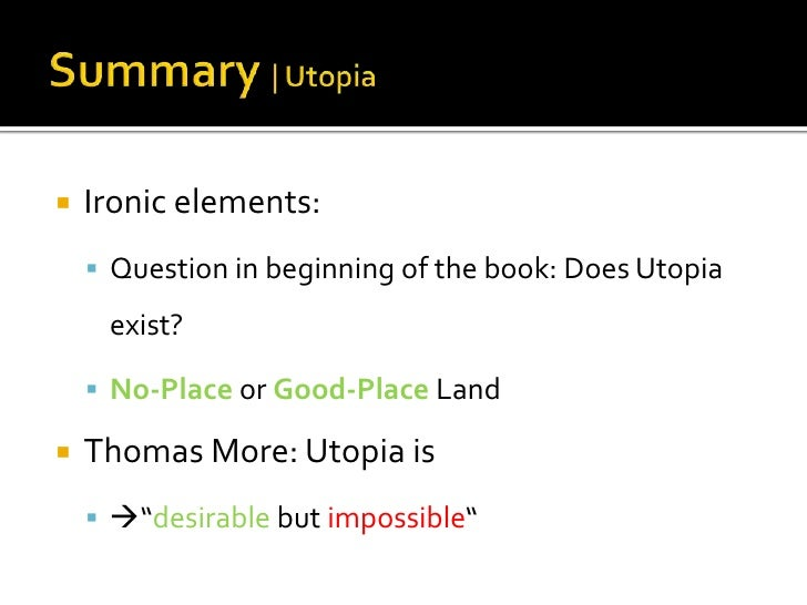 utopia impossible society Society) i argue that this utopieverbot facilitated the disappearance of utopian thinking in critical theory, and furthermore, that it brought this system of thought to a standstill in addition to the used above all to mark alternative political views as absurd or impossible6 this negative historical use of the.