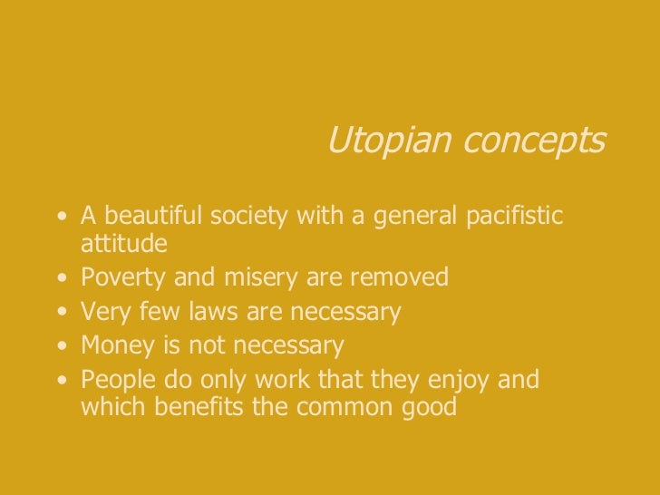 the ineffectiveness of an idea of a utopian society A utopia (/ j uː ˈ t oʊ p i ə / yoo-toh-pee-ə) is an imagined community or society that possesses highly desirable or nearly perfect qualities for its citizens [1] [2] the opposite of a utopia is a dystopia.