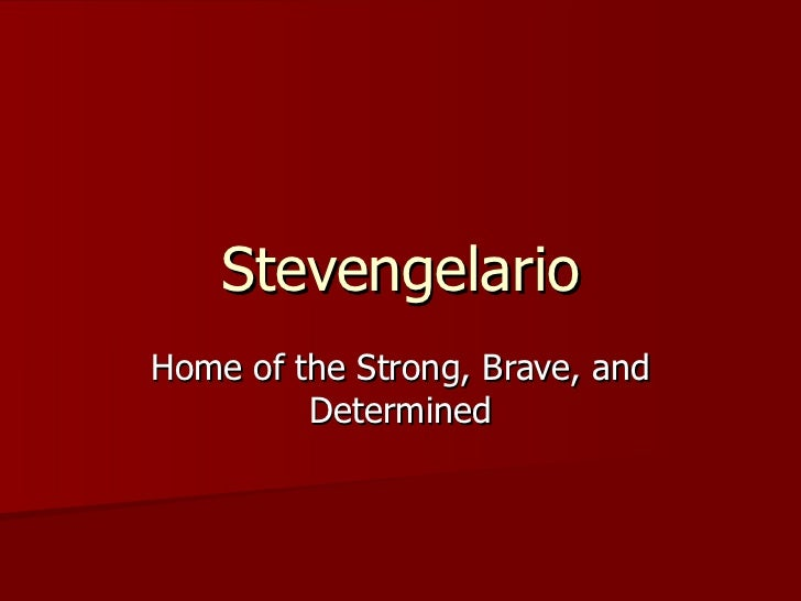 Stevengelario Home of the Strong, Brave, and Determined