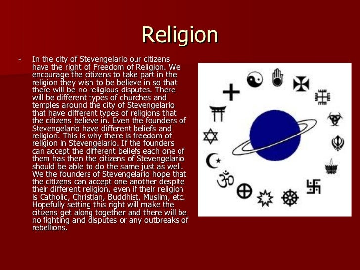 Religion <ul><li>-  In the city of Stevengelario our citizens have the right of Freedom of Religion. We encourage the citi...