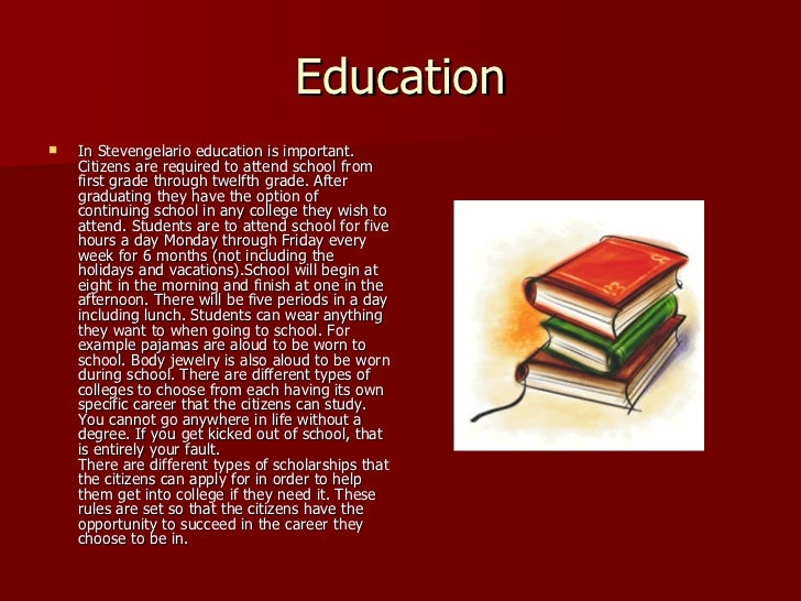 Education <ul><li>In Stevengelario education is important. Citizens are required to attend school from first grade through...