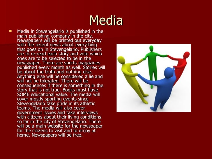 Media <ul><li>Media in Stevengelario is published in the main publishing company in the city. Newspapers will be printed o...