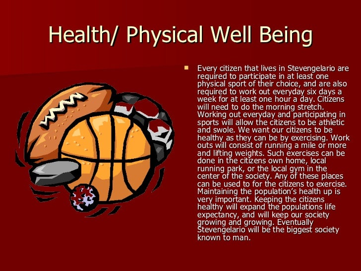 Health/ Physical Well Being <ul><li>Every citizen that lives in Stevengelario are required to participate in at least one ...