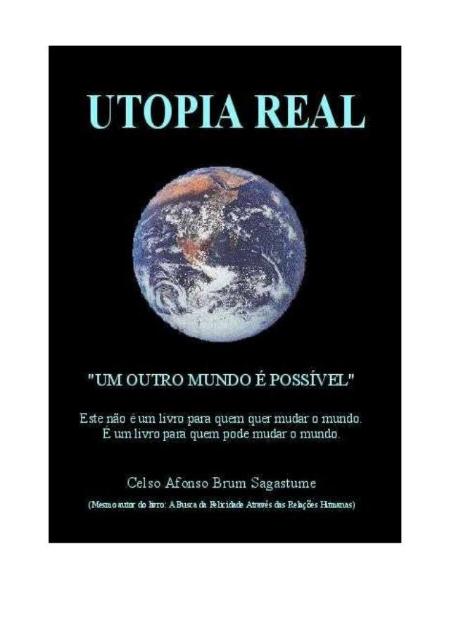 """UTOPIA REAL""""UM OUTRO MUNDO É POSSÍVEL""""              1ª Edição                2002     Celso Afonso Brum Sagastume"""