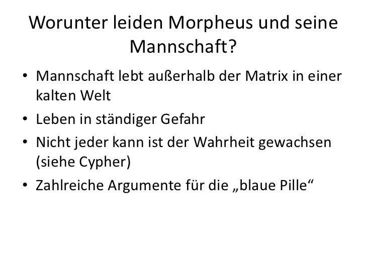 Worunter leiden Morpheus und seine Mannschaft?<br />Mannschaft lebt außerhalb der Matrix in einer kalten Welt<br />Leben i...