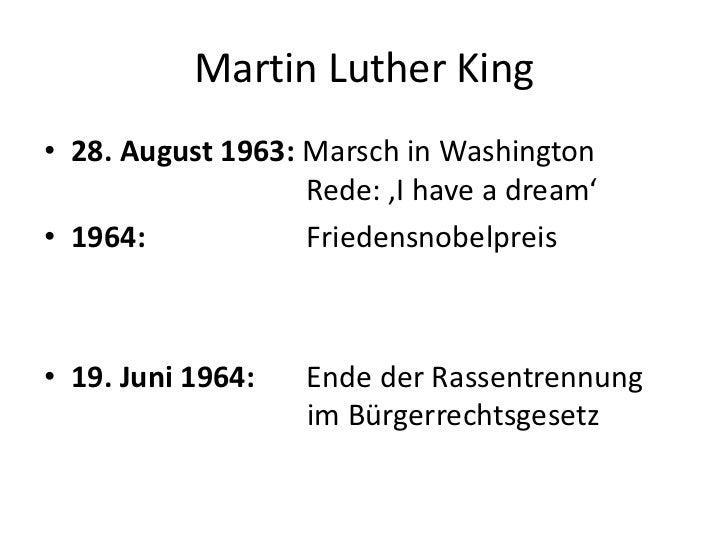 Martin Luther King<br />28. August 1963: Marsch in Washington       Rede: 'I have a dream'<br />1964:       Friedensn...