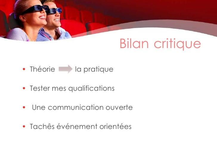Bilan critique• Théorie      la pratique• Tester mes qualifications• Une communication ouverte• Tachês événement orientées
