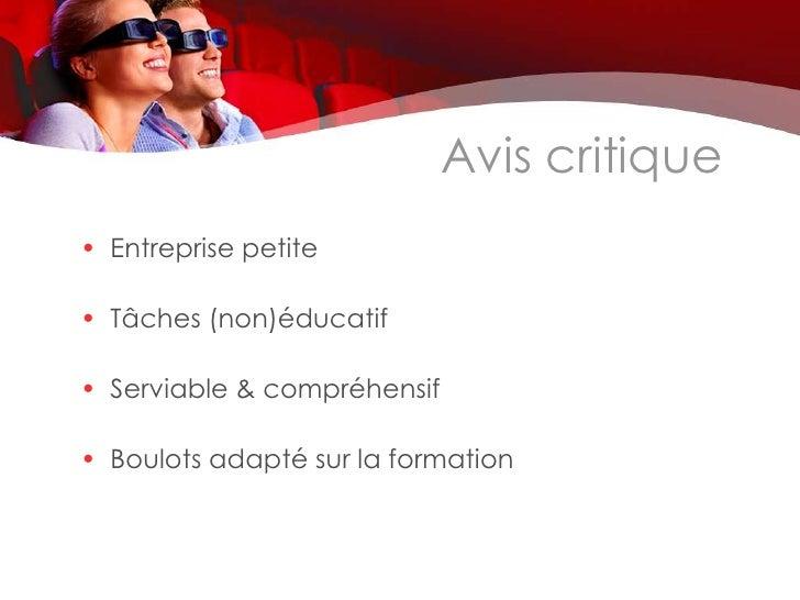 Avis critique• Entreprise petite• Tâches (non)éducatif• Serviable & compréhensif• Boulots adapté sur la formation