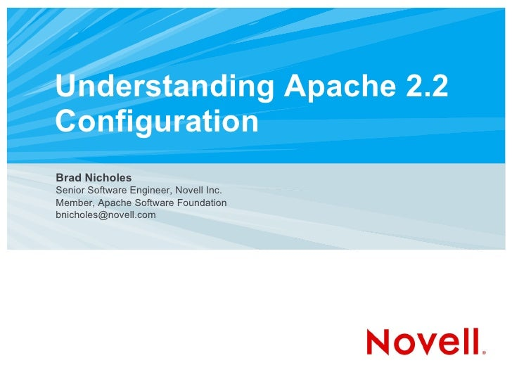 Understanding Apache 2.2 Configuration <ul><ul><li>Brad Nicholes </li></ul></ul><ul><ul><li>Senior Software Engineer, Nove...
