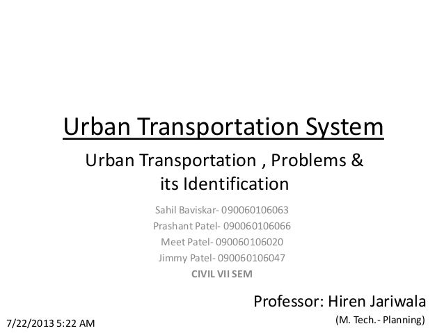 Urban Transportation System Urban Transportation , Problems & its Identification 7/22/2013 5:22 AM Sahil Baviskar- 0900601...