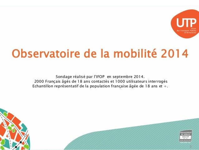 Observatoire de la mobilité 2014  Sondage réalisé par l'IFOP en septembre 2014.  2000 Français âgés de 18 ans contactés et...