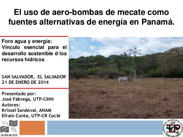 El uso de aero-bombas de mecate como fuentes alternativas de energía en Panamá. Presentado por: José Fábrega, UTP-CIHH Aut...